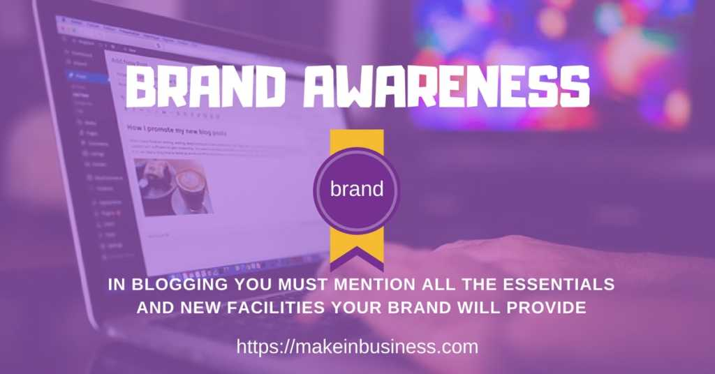 blogging helps increase your brand awareness