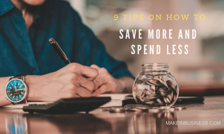 here are 9 tips for you on how to save more and spend less