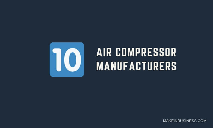 Top 10 Industrial Air Compressor Manufacturers in the World