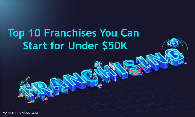 Top 10 Franchises You Can Start With $50K
