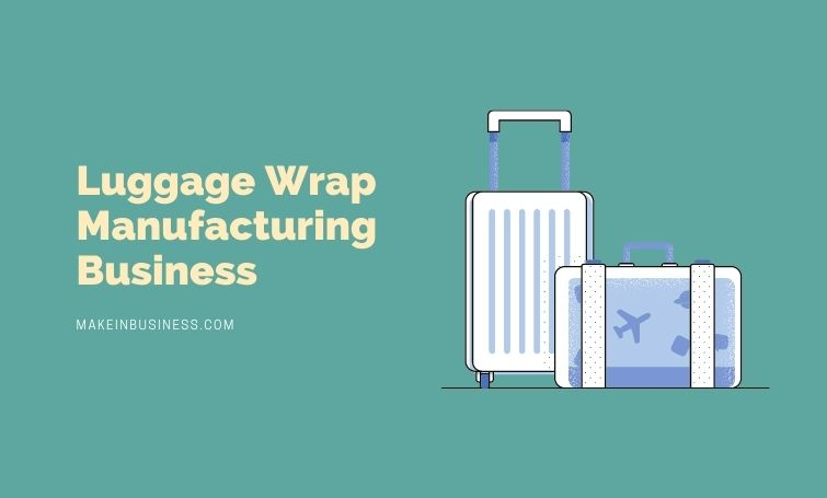 A Business About Luggage Wrap Manufacturing – An Overview